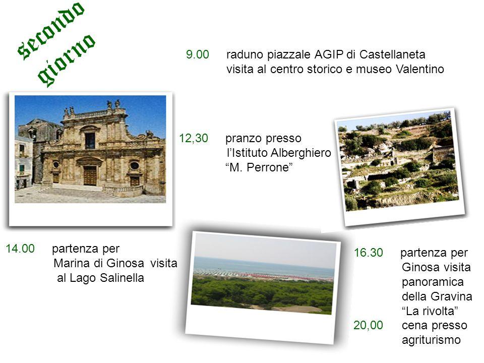 9.00 raduno piazzale AGIP di Castellaneta visita al centro storico e museo Valentino 12,30 pranzo presso lIstituto Alberghiero M. Perrone 14.00 parten