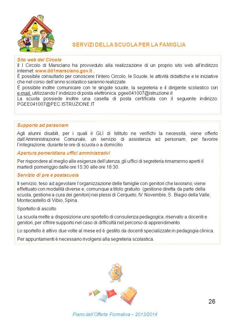 26 SERVIZI DELLA SCUOLA PER LA FAMIGLIA Sito web del Circolo Il I Circolo di Marsciano ha provveduto alla realizzazione di un proprio sito web allindi