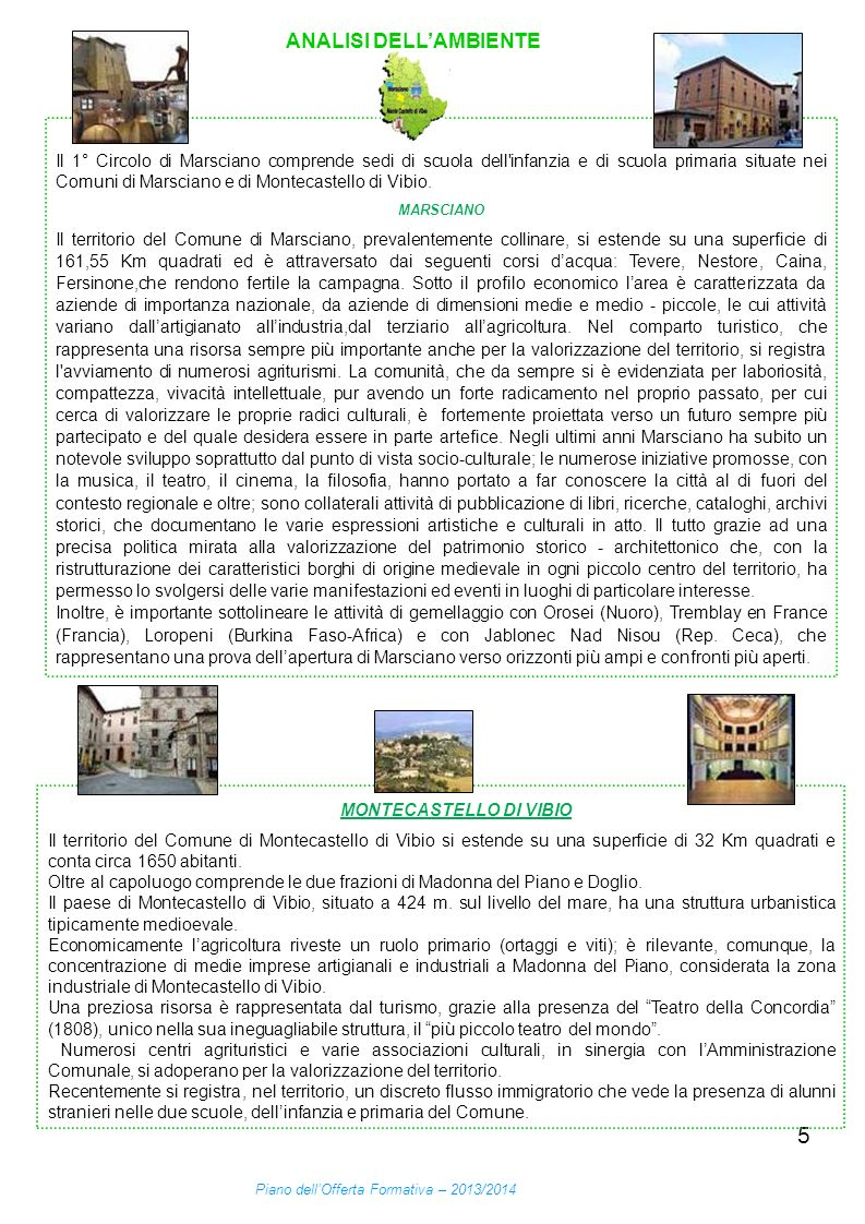 66 RAPPORTO SCUOLA - TERRITORIO Il 1° Circolo di Marsciano ha sempre cercato di valorizzare le offerte culturali del territorio, viste come opportunità per la crescita sociale dei suoi alunni.