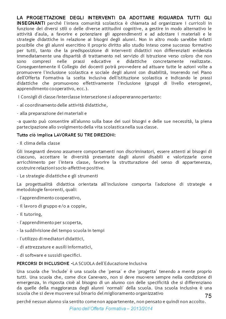 75 Piano dellOfferta Formativa – 2013/2014 LA PROGETTAZIONE DEGLI INTERVENTI DA ADOTTARE RIGUARDA TUTTI GLI INSEGNANTI perch é l intera comunit à scol