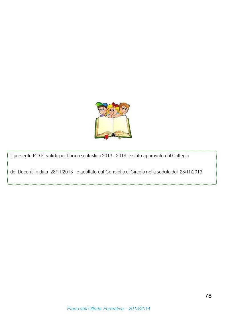 78 Piano dellOfferta Formativa – 2013/2014 Il presente P.O.F, valido per lanno scolastico 2013 - 2014, è stato approvato dal Collegio dei Docenti in d