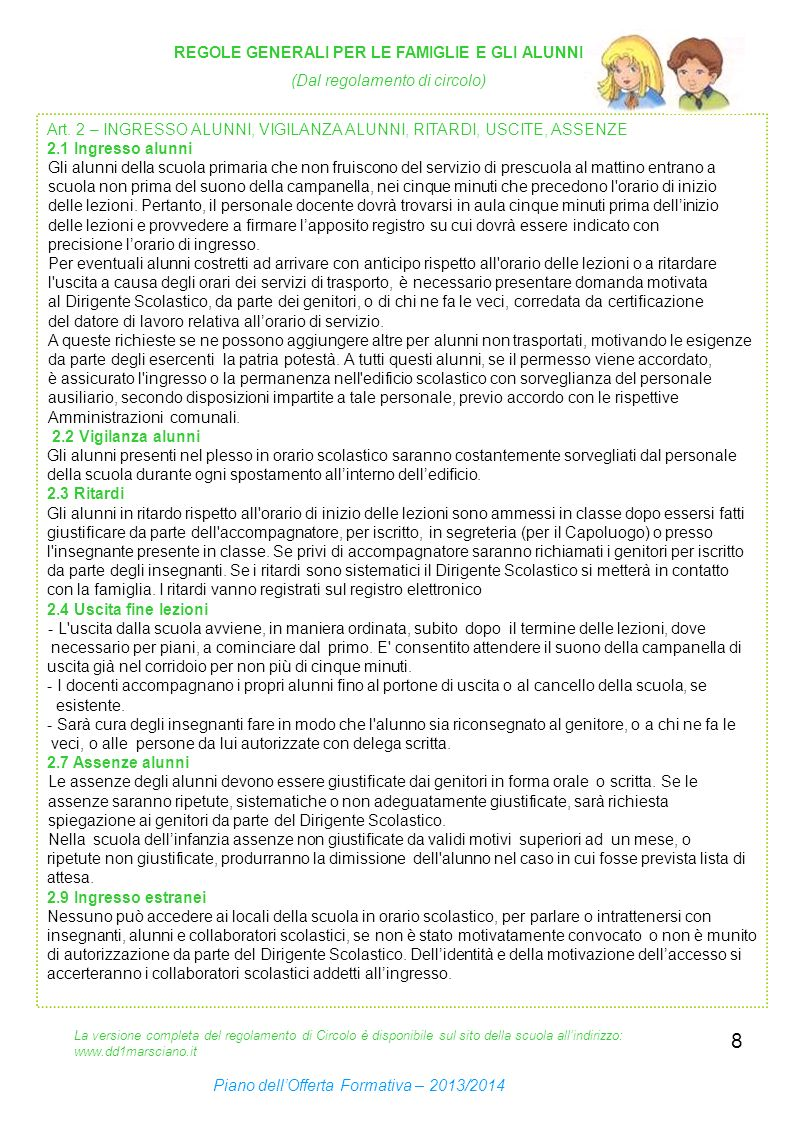 8 REGOLE GENERALI PER LE FAMIGLIE E GLI ALUNNI (Dal regolamento di circolo) Art. 2 – INGRESSO ALUNNI, VIGILANZA ALUNNI, RITARDI, USCITE, ASSENZE 2.1 I