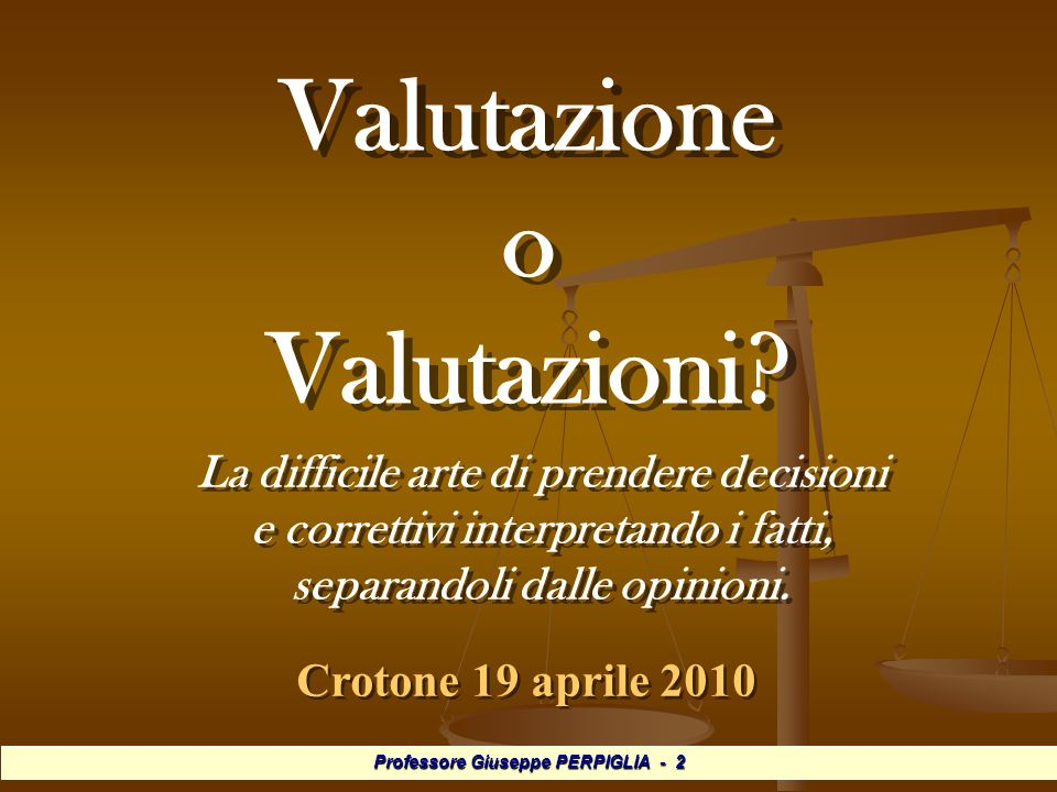 Professore Giuseppe PERPIGLIA - 3 Verificare Verum facere = fare vero Verificare Verum facere = fare vero Valutare Dare valore Valutare Dare valore