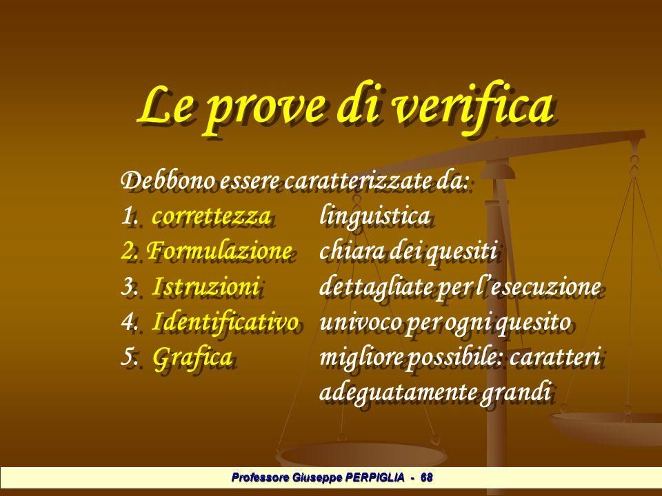 Professore Giuseppe PERPIGLIA - 68 Le prove di verifica Debbono essere caratterizzate da: 1.