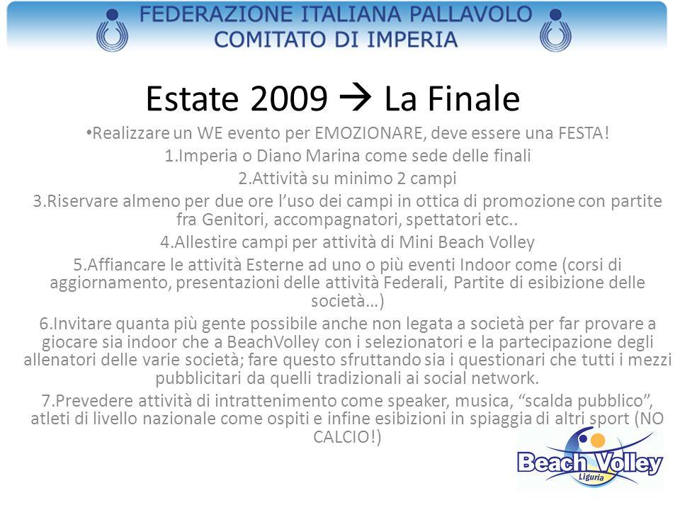 Estate 2009 La Finale Realizzare un WE evento per EMOZIONARE, deve essere una FESTA! 1.Imperia o Diano Marina come sede delle finali 2.Attività su min