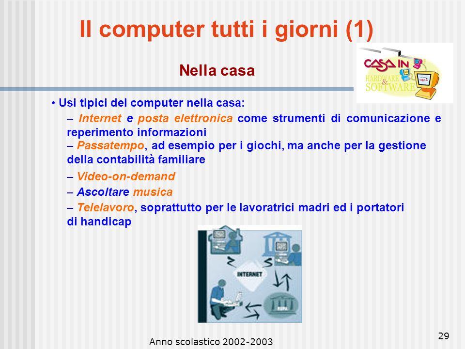 Anno scolastico 2002-2003 28 Reti informatiche (6) Internet World Wide Web (WWW): sistema di scambio di informazioni ipertestuali basate sul protocoll