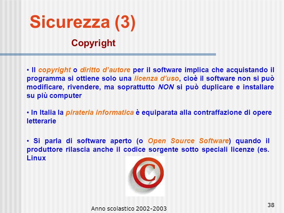 Anno scolastico 2002-2003 37 Sicurezza (2) Virus I virus sono programmi pirata che hanno come scopo il danneggiamento dei computer E bene essere dotat