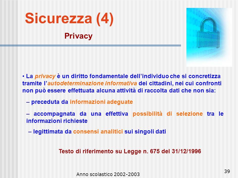 Anno scolastico 2002-2003 38 Sicurezza (3) Copyright Il copyright o diritto dautore per il software implica che acquistando il programma si ottiene so