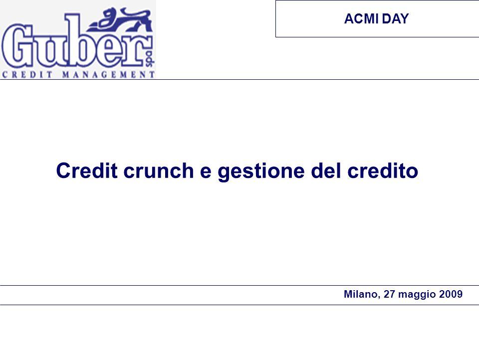 Credit crunch e gestione del credito ACMI DAY Milano, 27 maggio 2009
