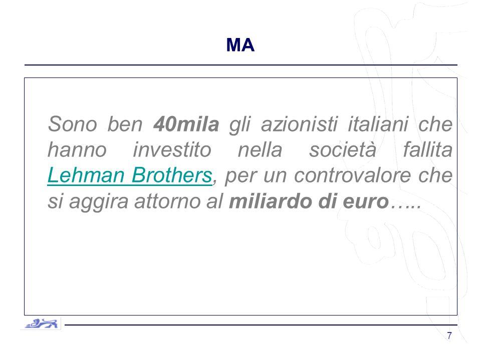 7 MA Sono ben 40mila gli azionisti italiani che hanno investito nella società fallita Lehman Brothers, per un controvalore che si aggira attorno al miliardo di euro…..