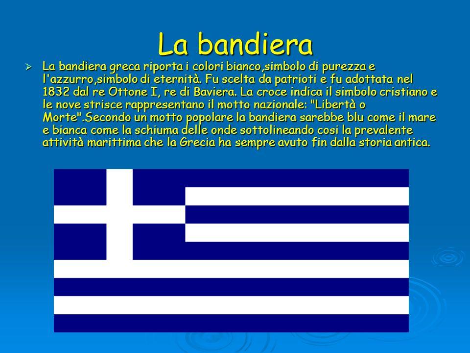 La bandiera La bandiera greca riporta i colori bianco,simbolo di purezza e l'azzurro,simbolo di eternità. Fu scelta da patrioti e fu adottata nel 1832
