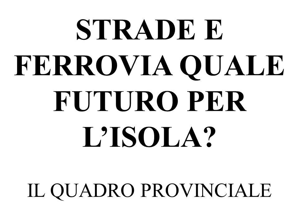 STRADE E FERROVIA QUALE FUTURO PER LISOLA? IL QUADRO PROVINCIALE