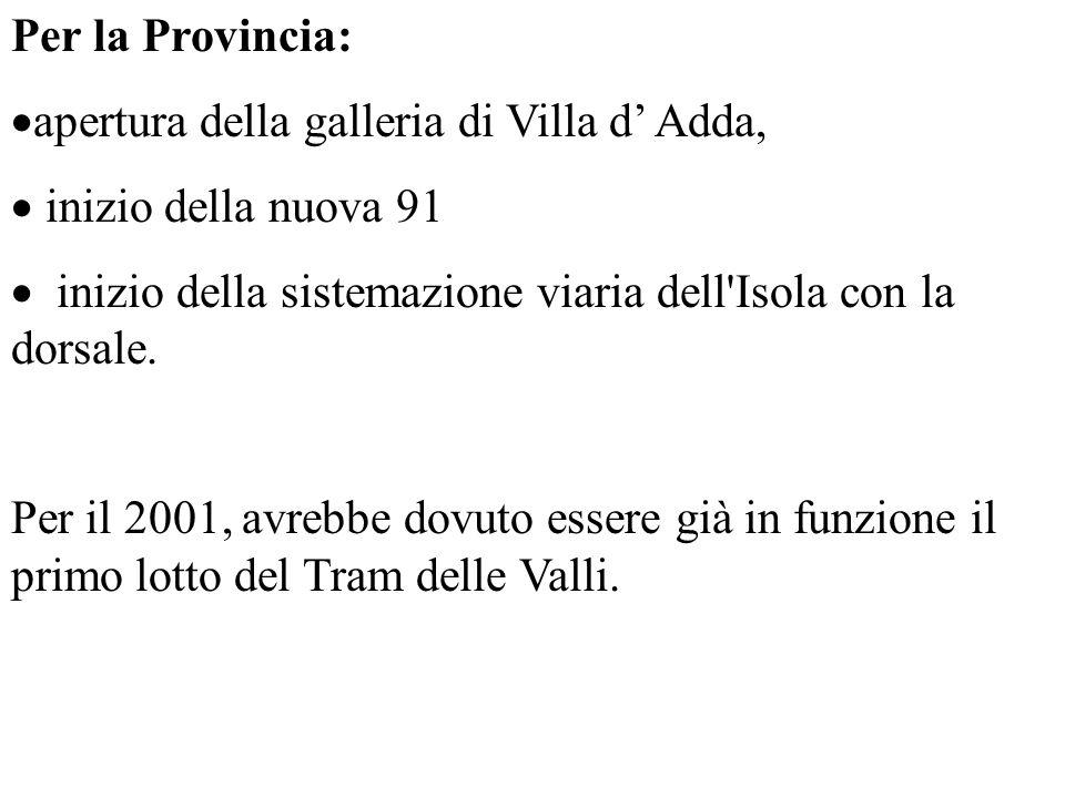 Per la Provincia: apertura della galleria di Villa d Adda, inizio della nuova 91 inizio della sistemazione viaria dell Isola con la dorsale.
