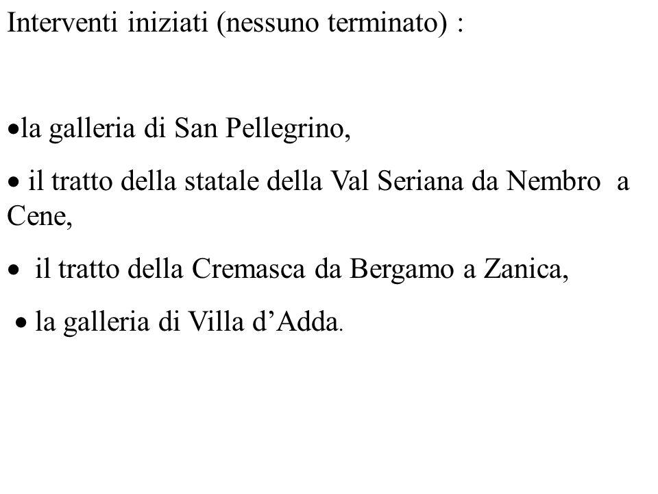 Interventi iniziati (nessuno terminato) : la galleria di San Pellegrino, il tratto della statale della Val Seriana da Nembro a Cene, il tratto della Cremasca da Bergamo a Zanica, la galleria di Villa dAdda.