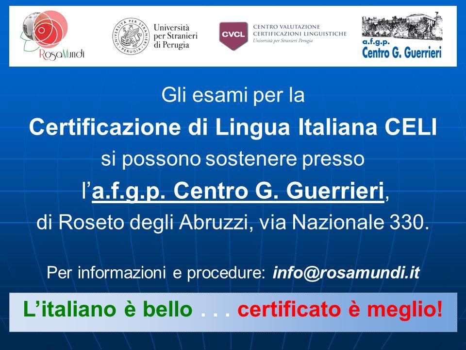 Gli esami per la Certificazione di Lingua Italiana CELI si possono sostenere presso la.f.g.p. Centro G. Guerrieri, di Roseto degli Abruzzi, via Nazion