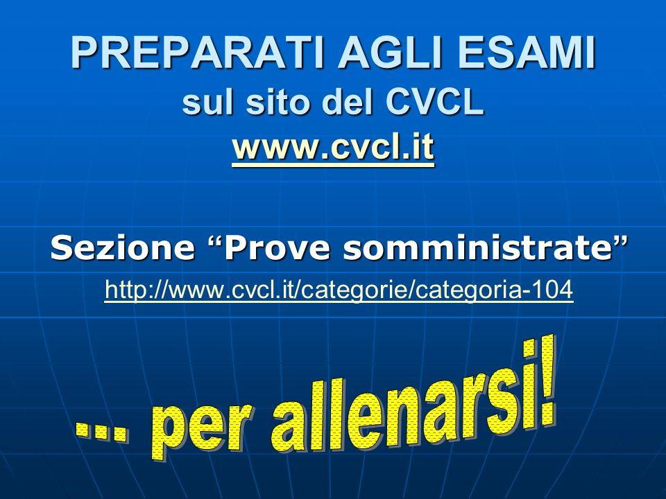 PREPARATI AGLI ESAMI sul sito del CVCL www.cvcl.it www.cvcl.it Sezione Prove somministrate Sezione Prove somministrate http://www.cvcl.it/categorie/ca