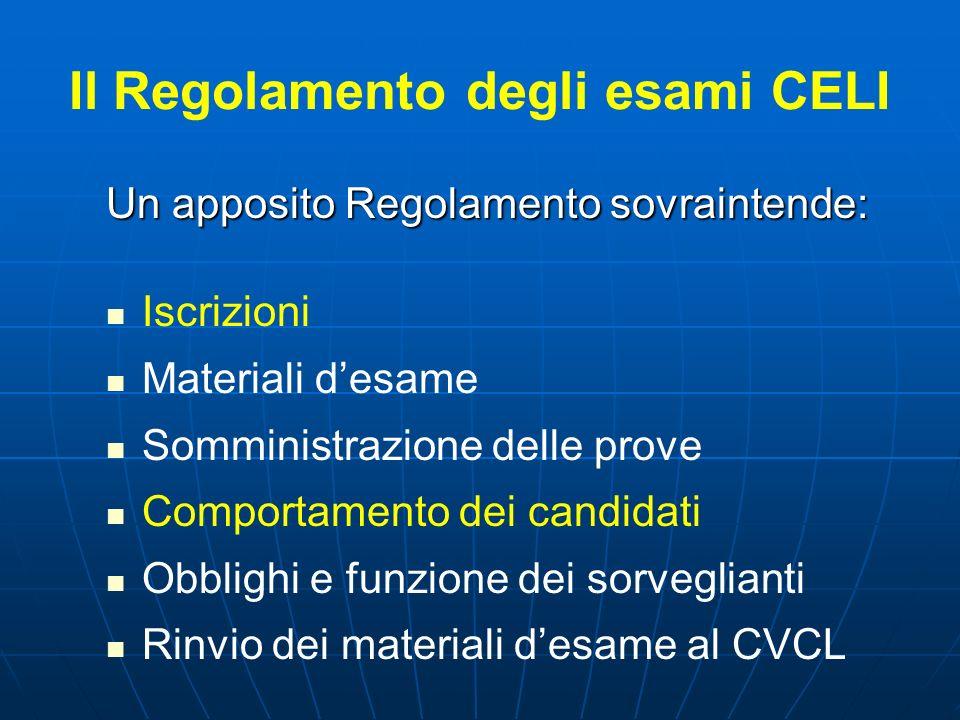 Il Regolamento degli esami CELI Un apposito Regolamento sovraintende: Iscrizioni Materiali desame Somministrazione delle prove Comportamento dei candi