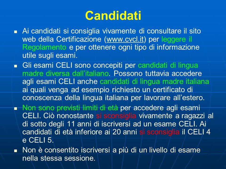 Candidati Ai candidati si consiglia vivamente di consultare il sito web della Certificazione (www.cvcl.it) per leggere il Regolamento e per ottenere o