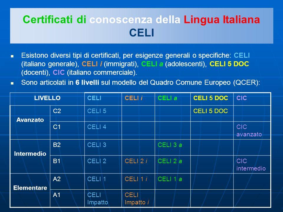 Certificati di conoscenza della Lingua Italiana CELI Esistono diversi tipi di certificati, per esigenze generali o specifiche: CELI (italiano generale