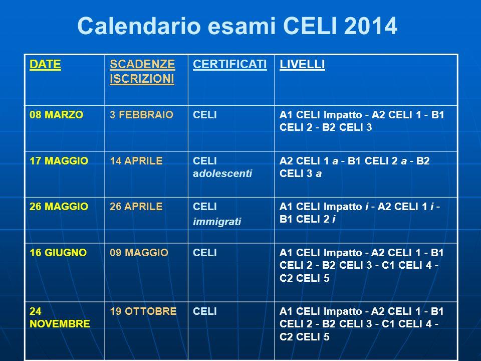 Calendario esami CELI 2014 DATESCADENZE ISCRIZIONI CERTIFICATILIVELLI 08 MARZO3 FEBBRAIOCELIA1 CELI Impatto - A2 CELI 1 - B1 CELI 2 - B2 CELI 3 17 MAG