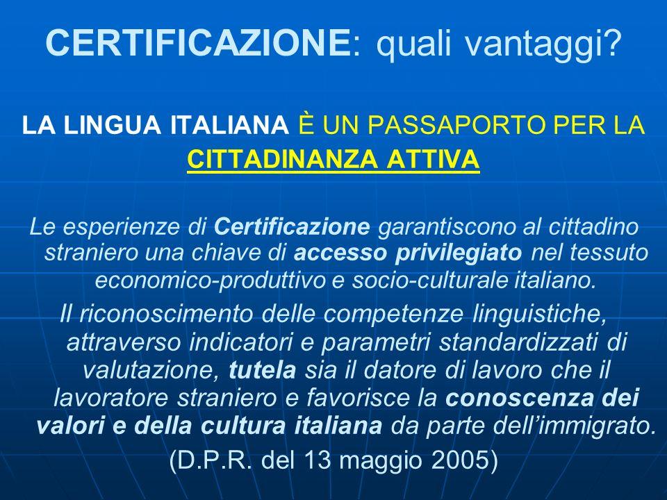 CERTIFICAZIONE: quali vantaggi? LA LINGUA ITALIANA È UN PASSAPORTO PER LA CITTADINANZA ATTIVA Le esperienze di Certificazione garantiscono al cittadin