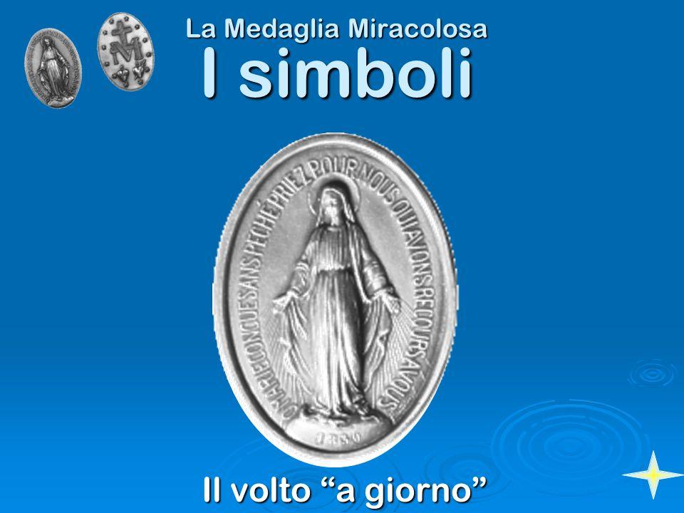 La Medaglia Miracolosa Il volto a giorno I simboli