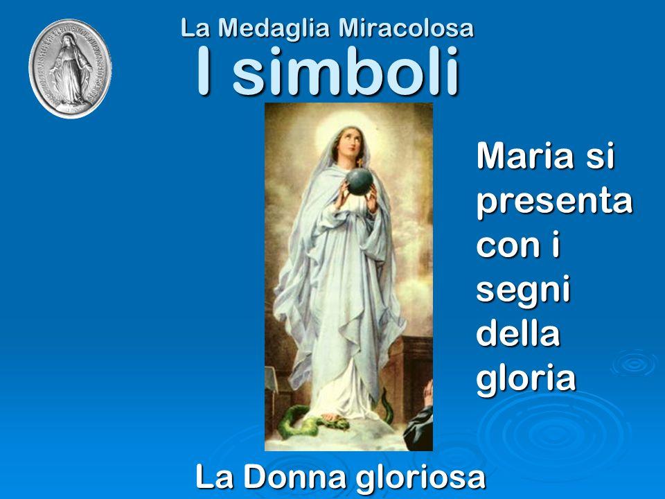 La Medaglia Miracolosa La Donna gloriosa I simboli Maria si presenta con i segni della gloria