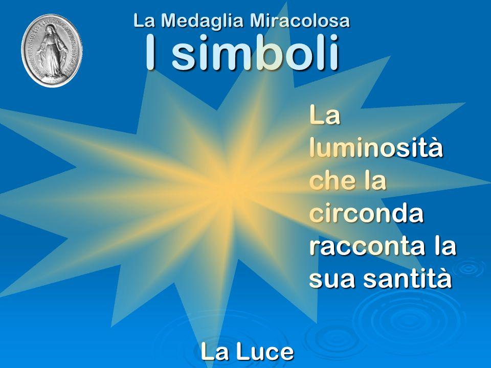 La Medaglia Miracolosa La Luce I simboli La luminosità che la circonda racconta la sua santità
