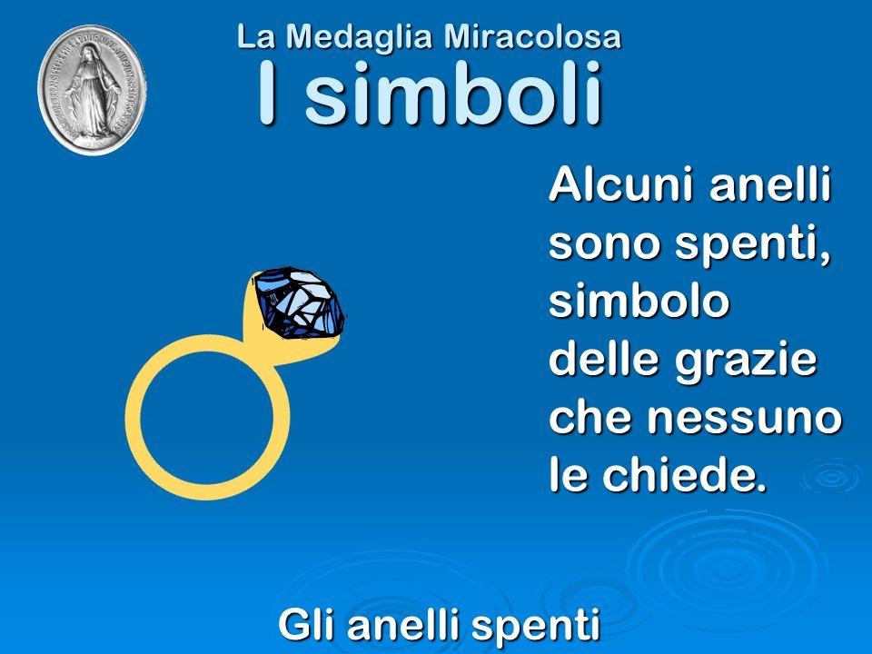 La Medaglia Miracolosa Gli anelli spenti I simboli Alcuni anelli sono spenti, simbolo delle grazie che nessuno le chiede.