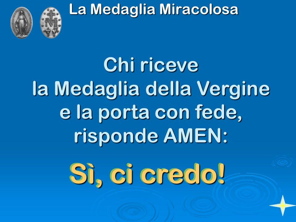 Chi riceve la Medaglia della Vergine e la porta con fede, risponde AMEN: Sì, ci credo!