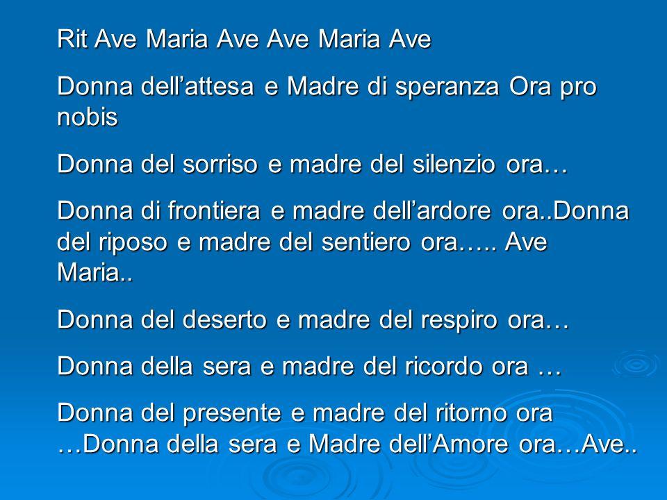 Rit Ave Maria Ave Ave Maria Ave Donna dellattesa e Madre di speranza Ora pro nobis Donna del sorriso e madre del silenzio ora… Donna di frontiera e ma