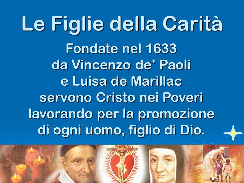 Le Figlie della Carità Fondate nel 1633 da Vincenzo de Paoli e Luisa de Marillac servono Cristo nei Poveri lavorando per la promozione di ogni uomo, f