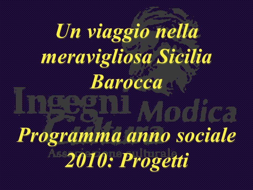 Un viaggio nella meravigliosa Sicilia Barocca Programma anno sociale 2010: Progetti Un viaggio nella meravigliosa Sicilia Barocca Programma anno socia