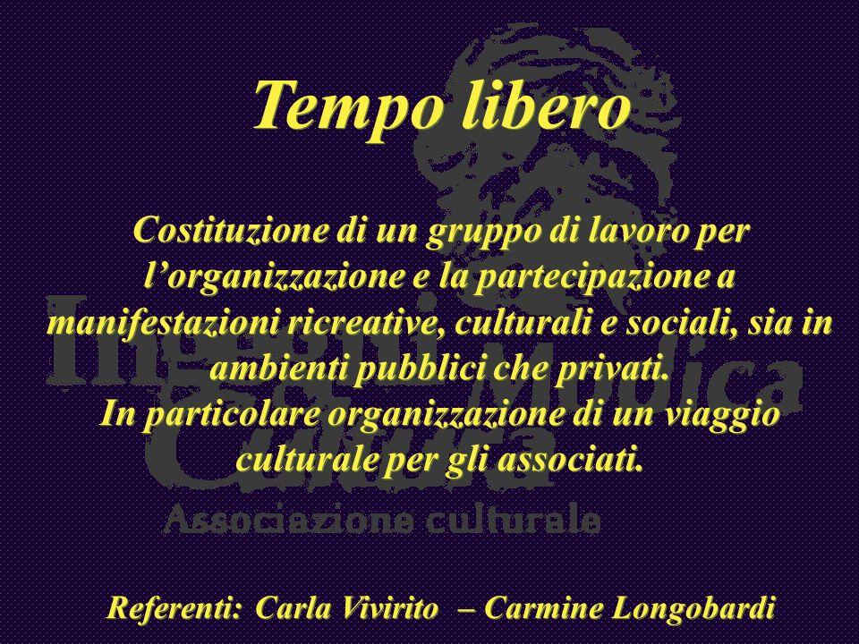 Tempo libero Costituzione di un gruppo di lavoro per lorganizzazione e la partecipazione a manifestazioni ricreative, culturali e sociali, sia in ambi