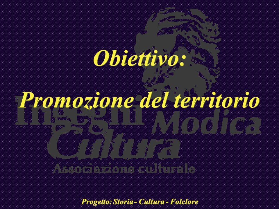 Obiettivo: Promozione del territorio Progetto: Storia - Cultura - Folclore Obiettivo: Promozione del territorio Progetto: Storia - Cultura - Folclore