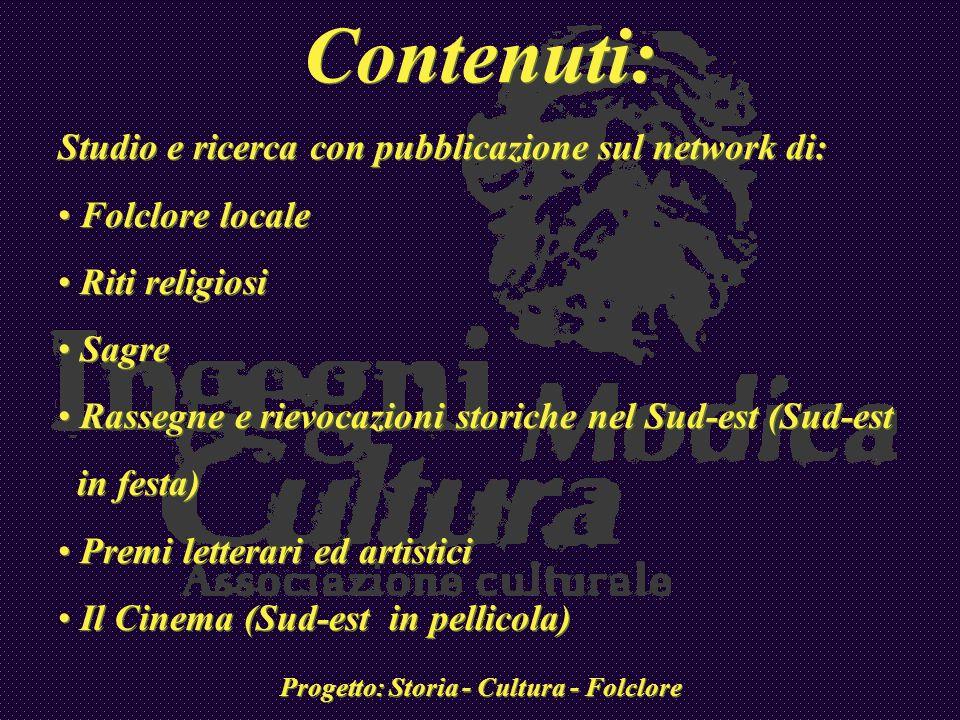 Contenuti: Studio e ricerca con pubblicazione sul network di: Folclore locale Riti religiosi Sagre Rassegne e rievocazioni storiche nel Sud-est (Sud-e