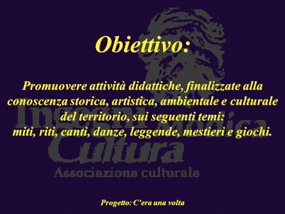 Obiettivo: Promuovere attività didattiche, finalizzate alla conoscenza storica, artistica, ambientale e culturale del territorio, sui seguenti temi: m