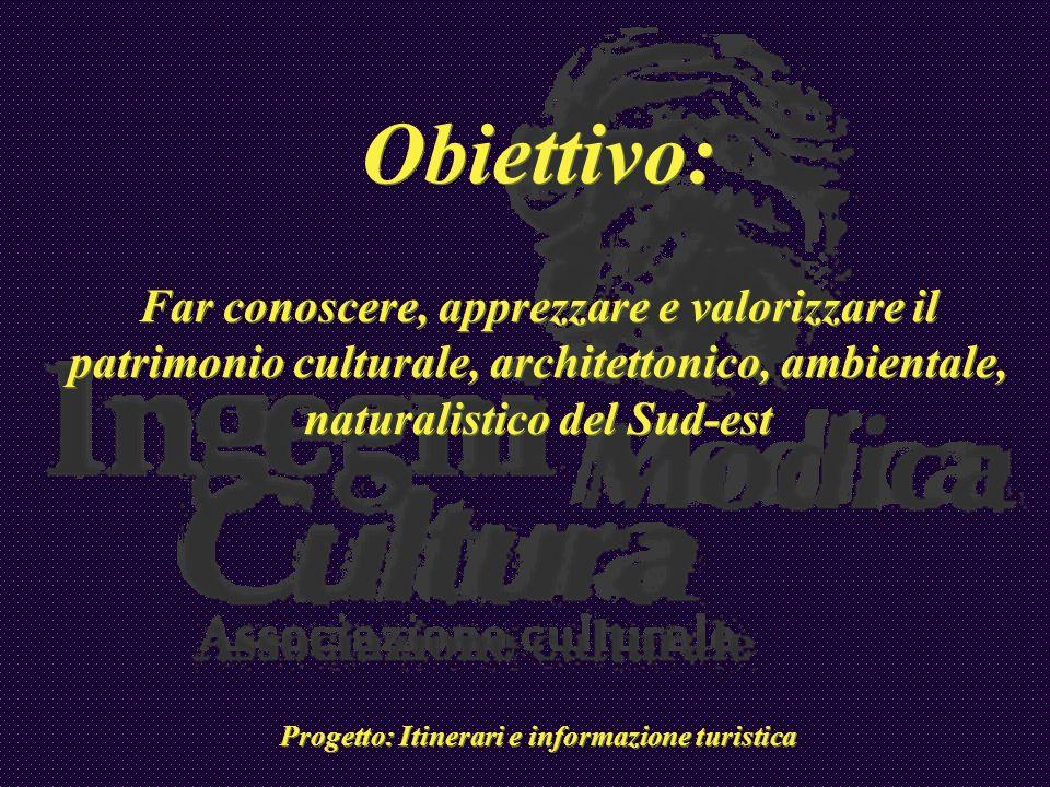 Obiettivo: Far conoscere, apprezzare e valorizzare il patrimonio culturale, architettonico, ambientale, naturalistico del Sud-est Progetto: Itinerari