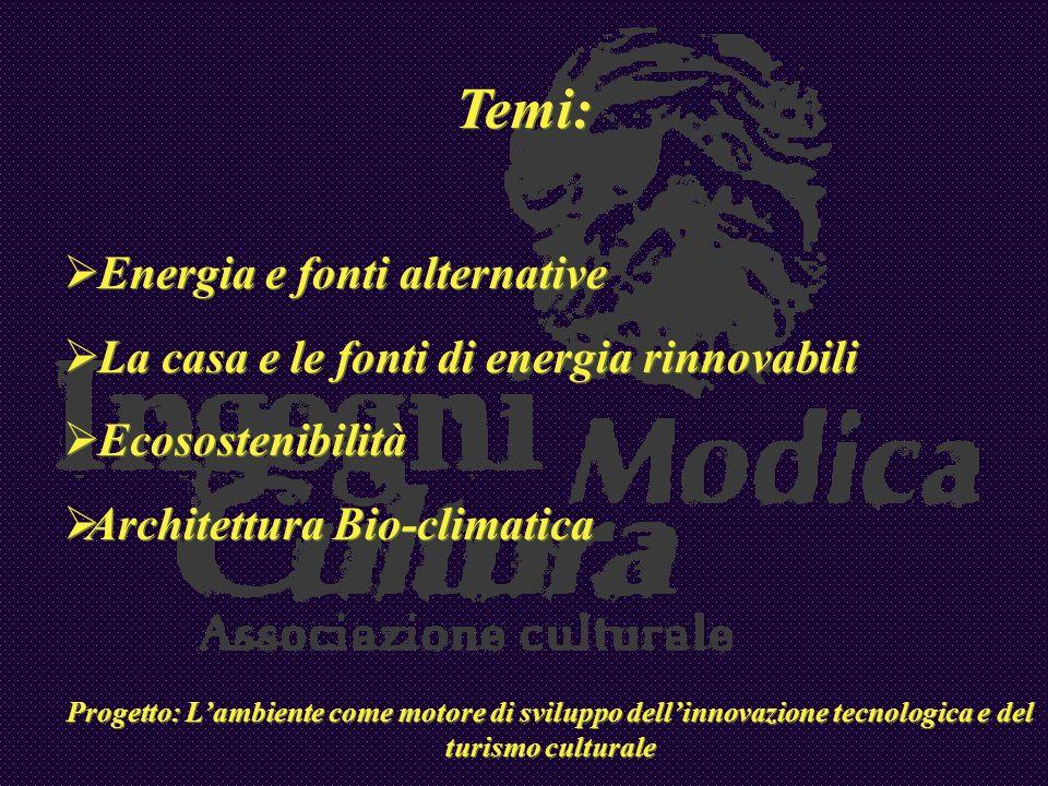 Temi: Energia e fonti alternative La casa e le fonti di energia rinnovabili Ecosostenibilità Architettura Bio-climatica Progetto: Lambiente come motor