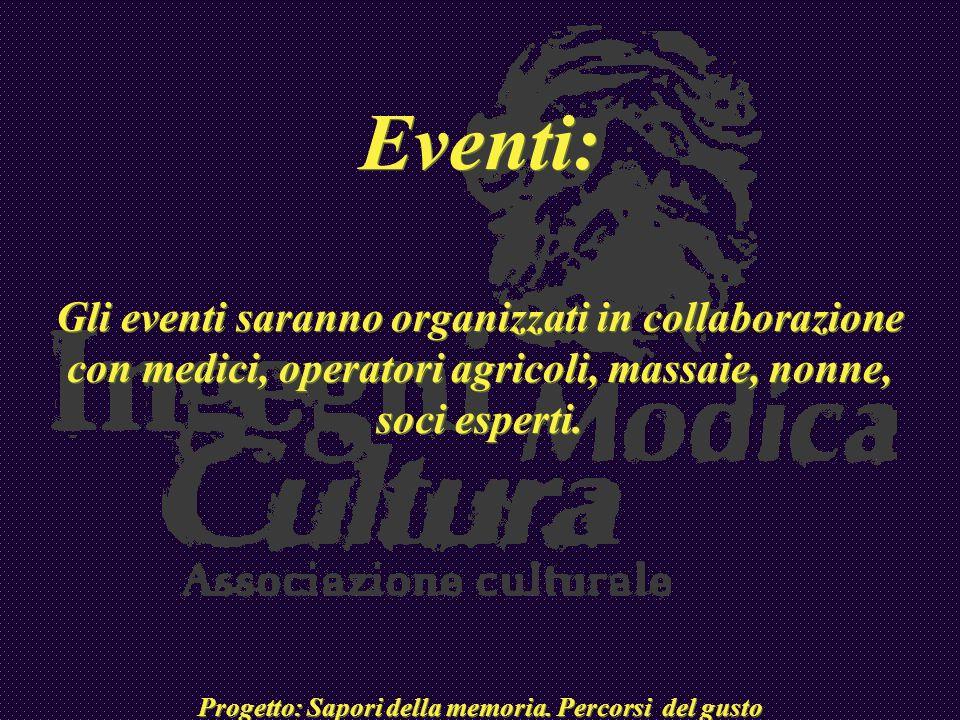 Eventi: Gli eventi saranno organizzati in collaborazione con medici, operatori agricoli, massaie, nonne, soci esperti. Progetto: Sapori della memoria.