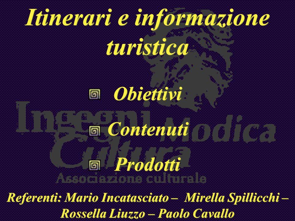 Itinerari e informazione turistica Obiettivi Contenuti Prodotti Referenti: Mario Incatasciato – Mirella Spillicchi – Rossella Liuzzo – Paolo Cavallo I