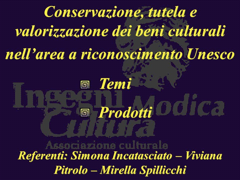 Conservazione, tutela e valorizzazione dei beni culturali nellarea a riconoscimento Unesco Temi Prodotti Referenti: Simona Incatasciato – Viviana Pitr
