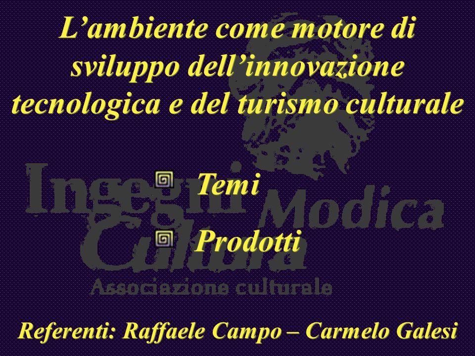 Lambiente come motore di sviluppo dellinnovazione tecnologica e del turismo culturale Temi Prodotti Referenti: Raffaele Campo – Carmelo Galesi Lambien