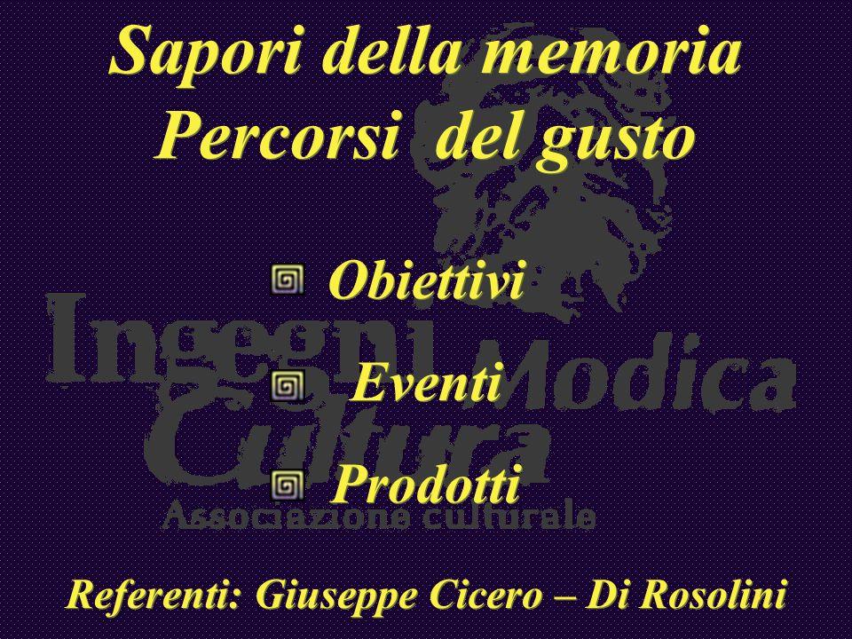 Sapori della memoria Percorsi del gusto Obiettivi Eventi Prodotti Referenti: Giuseppe Cicero – Di Rosolini Sapori della memoria Percorsi del gusto Obi