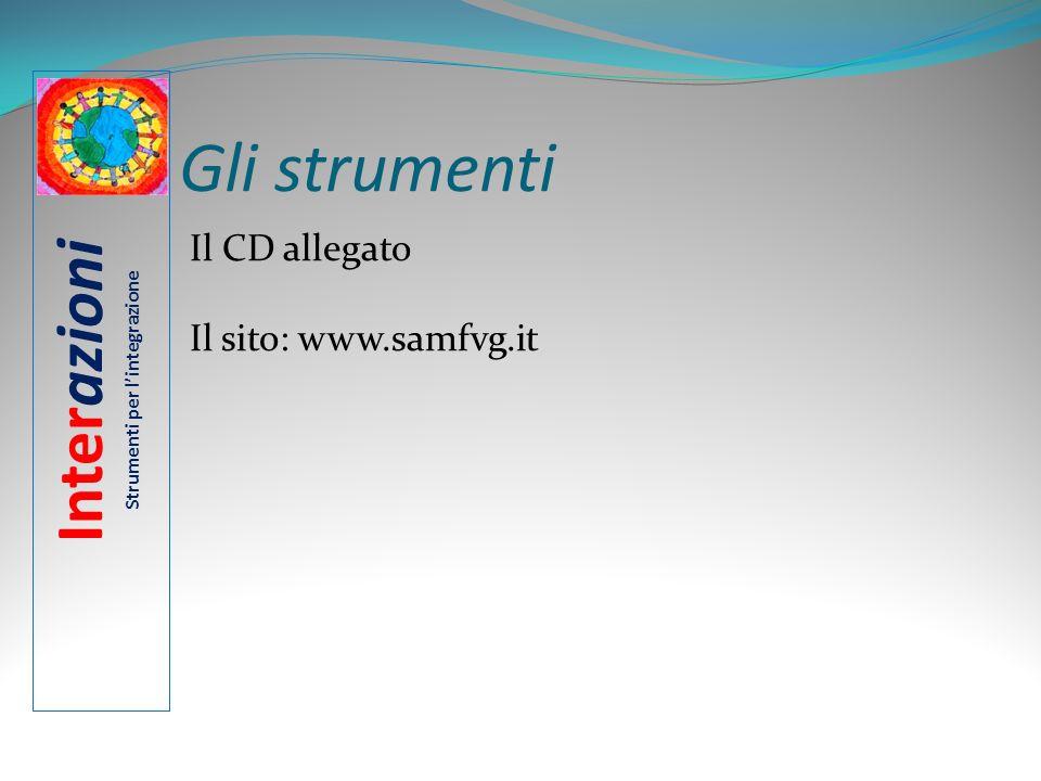 Gli strumenti Il CD allegato Il sito: www.samfvg.it Interazioni Strumenti per lintegrazione
