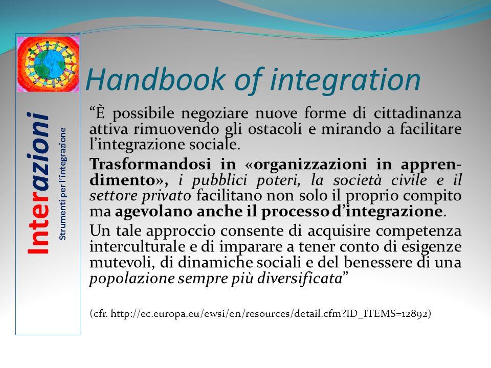 Handbook of integration È possibile negoziare nuove forme di cittadinanza attiva rimuovendo gli ostacoli e mirando a facilitare lintegrazione sociale.