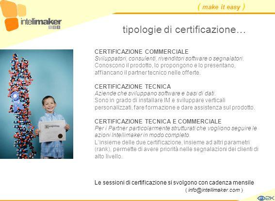 ( make it easy ) tipologie di certificazione… CERTIFICAZIONE COMMERCIALE Sviluppatori, consulenti, rivenditori software o segnalatori. Conoscono il pr