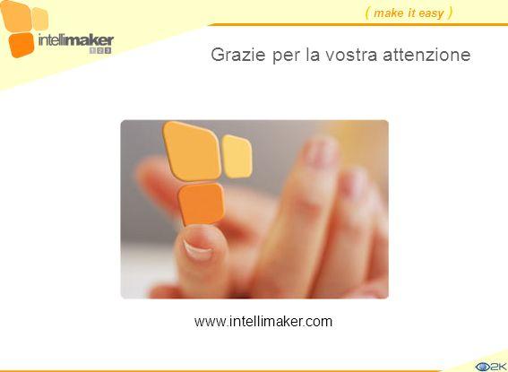 ( make it easy ) Grazie per la vostra attenzione www.intellimaker.com