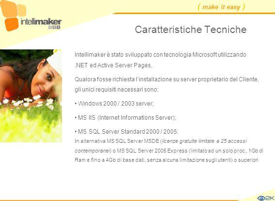 ( make it easy ) Caratteristiche Tecniche Intellimaker è stato sviluppato con tecnologia Microsoft utilizzando.NET ed Active Server Pages. Qualora fos