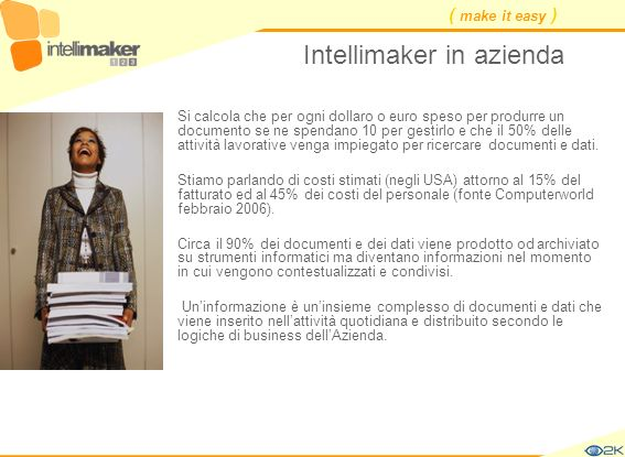 ( make it easy ) Intellimaker in azienda Si calcola che per ogni dollaro o euro speso per produrre un documento se ne spendano 10 per gestirlo e che i